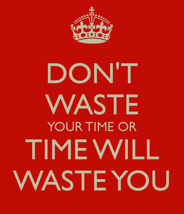 don-t-waste-your-time-or-time-will-waste